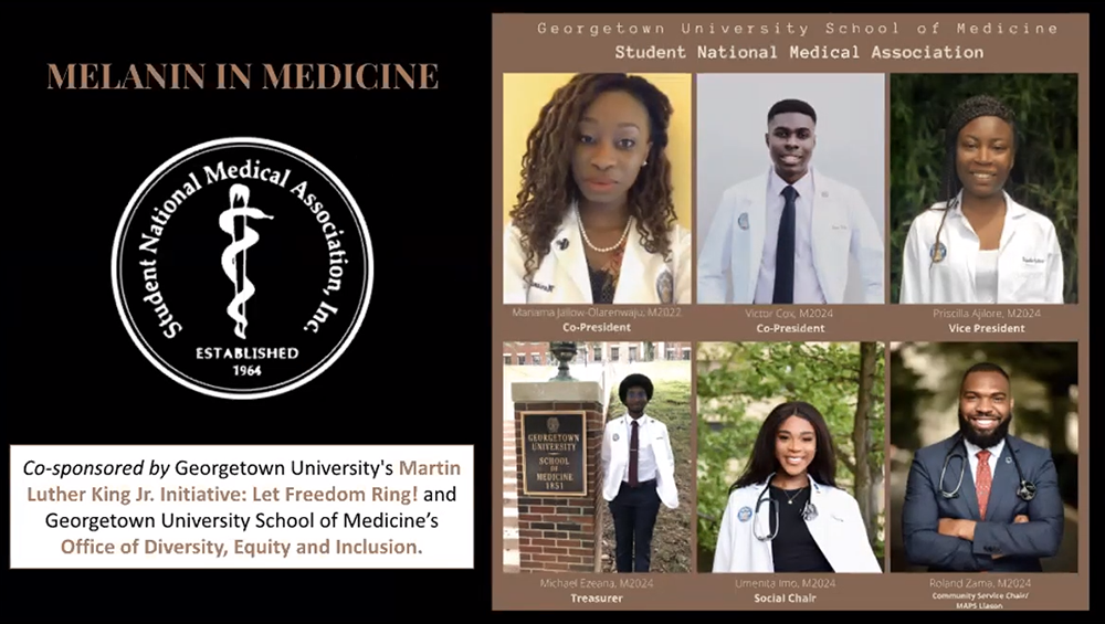 A gallery of images of the Georgetown University School of Medicine Student National Medical Association leaders, the SNMA logo, and the words Melanin in Medicine, cosponsored by Georgetown University's Martin Luther King, Jr. Initiative: Let Freedom Ring!, and Georgetown University School of Medicine's Office of Diversity, Equity & Inclusion